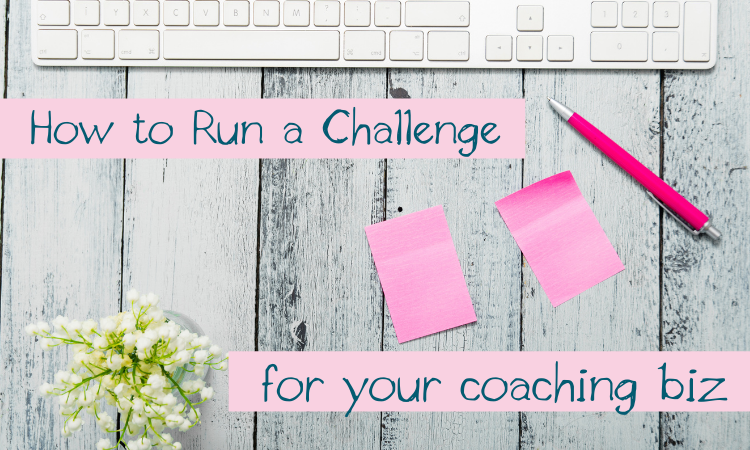 How to Run a Challenge for Your Coaching Biz