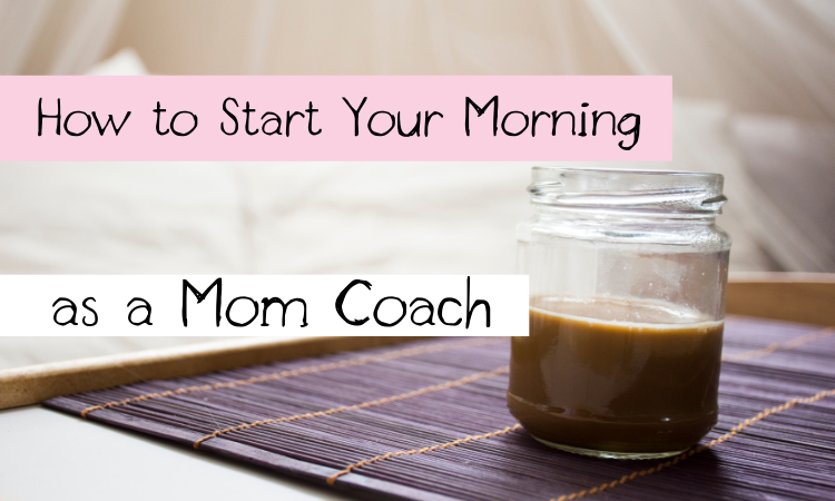 How to Start Your Morning as a Mom Coach for Success
