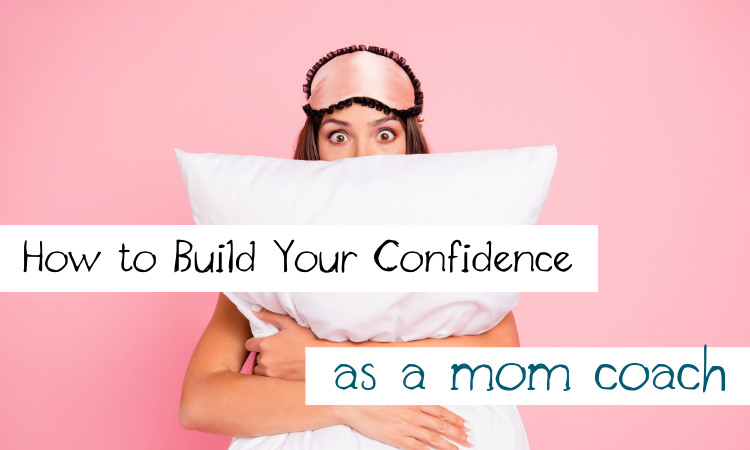 How to Build Your Confidence as a Mom Coach