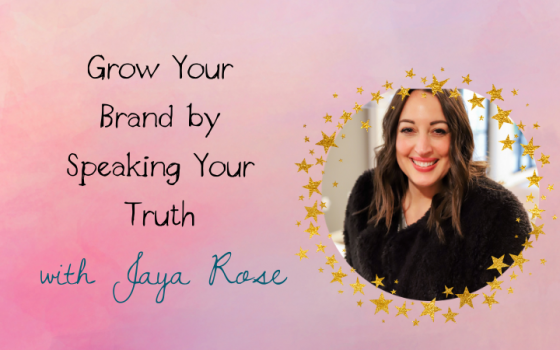 Jaya Rose and How to Grow Your Brand with Speaking Your Truth