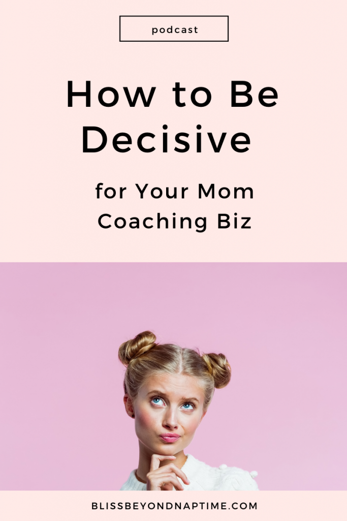 How to Be a Decisive for Your Mom Coaching Biz