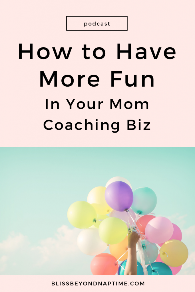 How to Have More Fun in Your Mom Coaching Biz