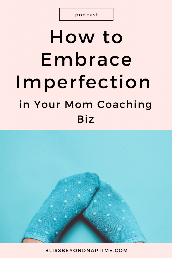 How to Embrace Imperfection in Your Mom Coaching Biz
