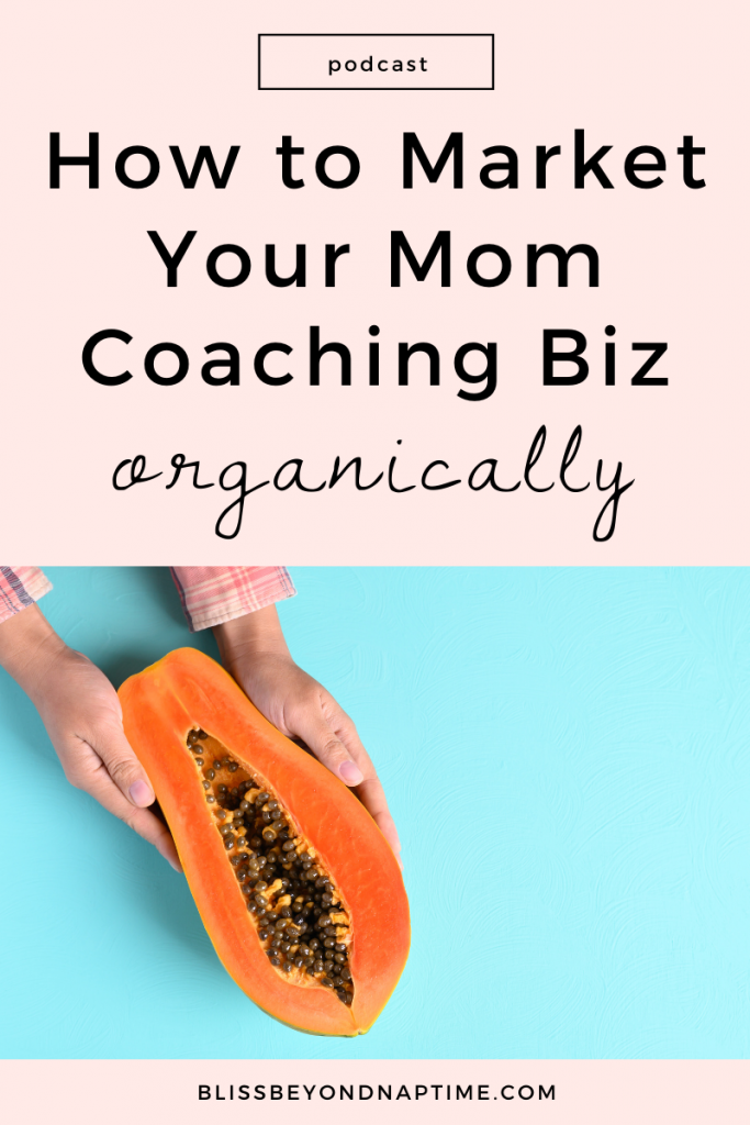 How to Market Your Mom Coaching Biz Organically