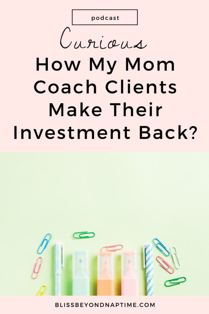 How My Mom Coach Clients Make Their Investment Back