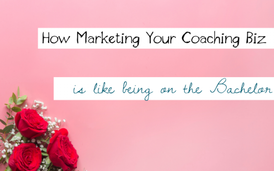 How Marketing Your Coaching Biz is Like Being on the Bachelor