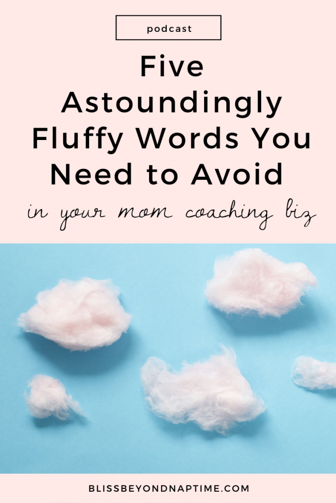 Five Astoundingly Fluffy Words You Need to Avoid In Your Mom Coaching Biz