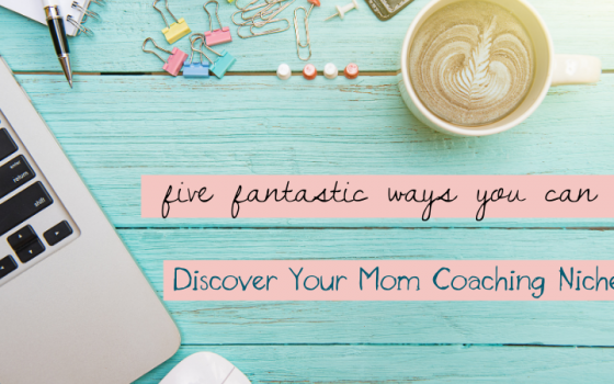 Five Fantastic Ways You Can Discover Your Mom Coaching Niche
