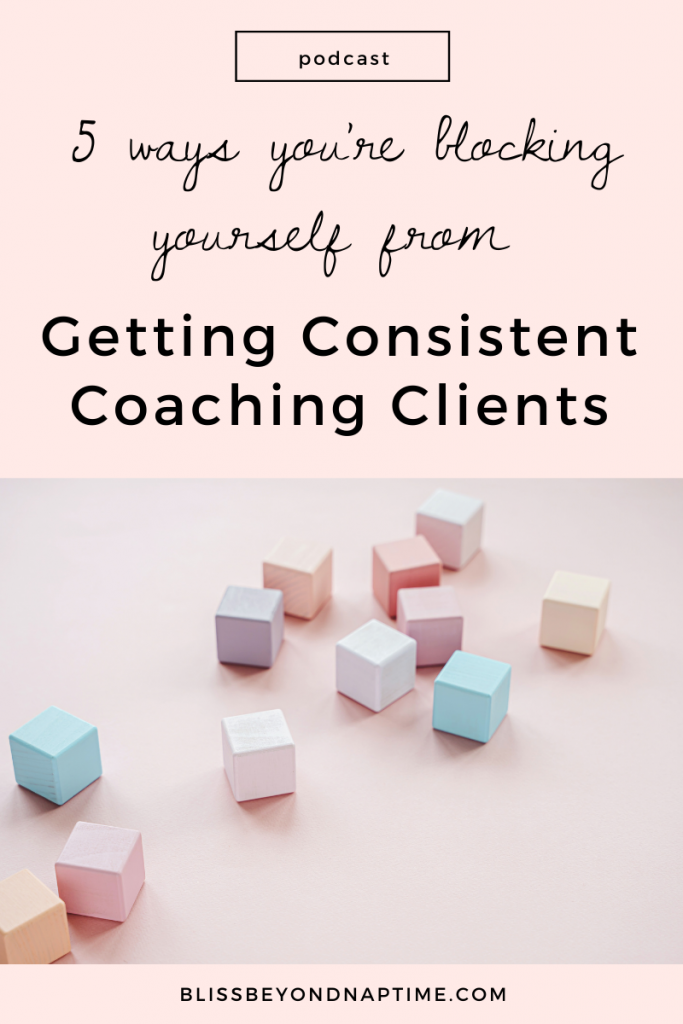 Five Ways You're Blocking Yourself From Getting Consistent Coaching Clients