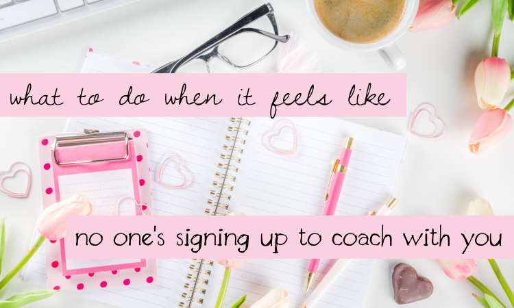 What to Do When it Feels Like No One's Signing Up to Coach With You