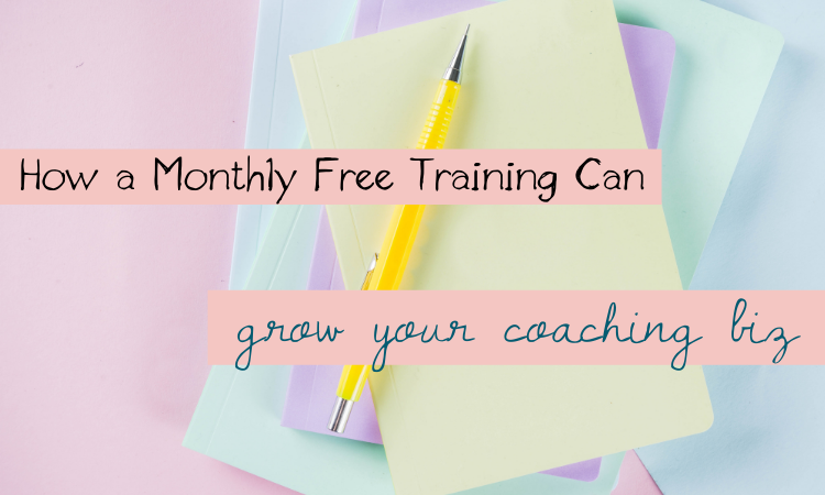 How a Monthly Free Training Can Grow Your Coaching Biz