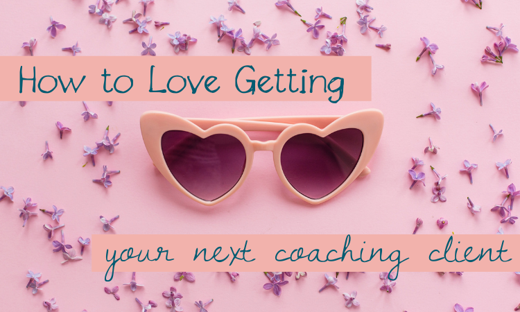 How to Love Getting Your Next Coaching Client