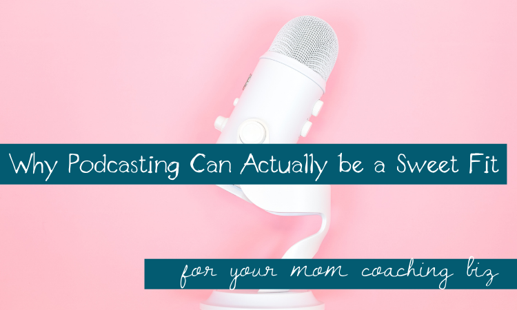 Why Podcasting Can Actually Be a Sweet Fit for Your Mom Coaching Biz